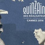 FESTIVAL DE CANNES 2016 - QUINZAINE DES REALISATEURS